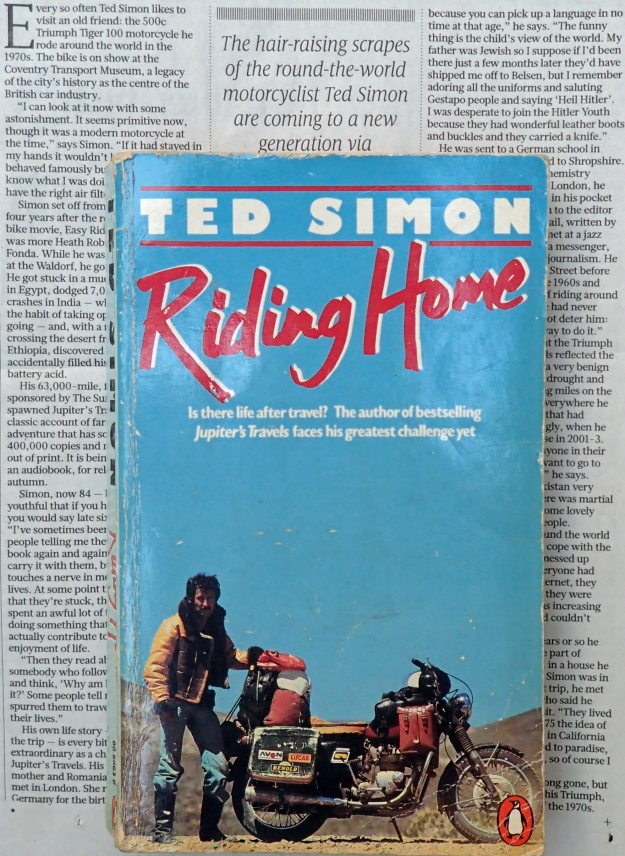 Many of the encounters from Ted Simon's four year trip round the world, not included in his first account, were recalled in his book Riding Home, in which he also records his relocation from the South of France to California