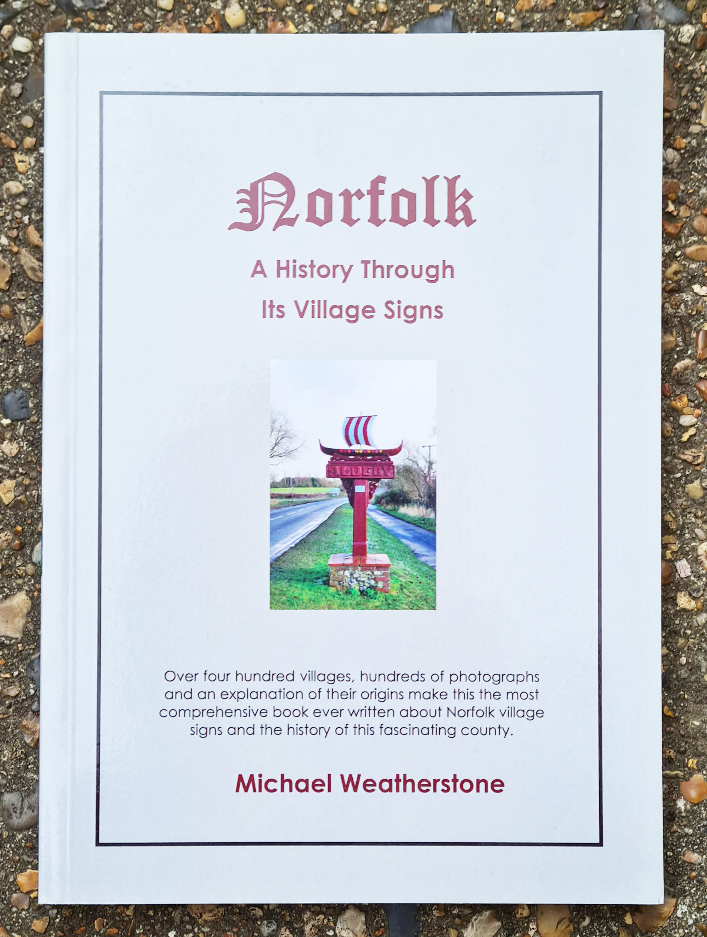 Norfolk- A history through its Village Signs. The best modern county volume available.